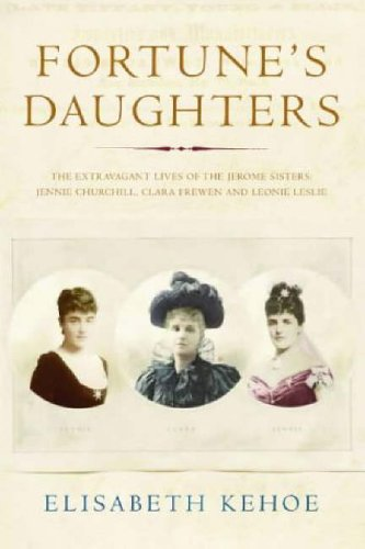 9781843541592: Fortune's Daughters: The Extravagant Lives of the Jerome Sisters - Jennie Churchill, Clara Frewen and Leonie Leslie