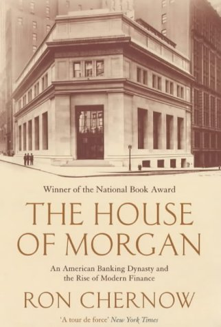 9781843541646: The House of Morgan: An American Banking Dynasty & the Rise of Modern Finance