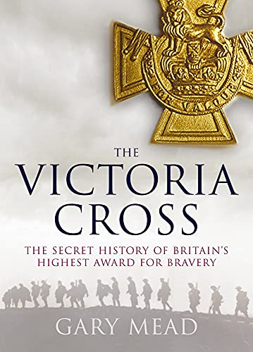 9781843542698: The Victoria Cross: The Secret History of Britain's Highest Award for Bravery