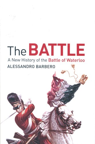 The Battle : A New History of the Battle of Waterloo