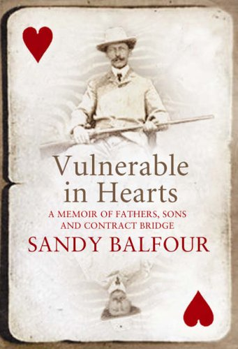 Vulnerable in Hearts: A Memoir of Fathers, Sons and Contract Bridge: Balfour, Sandy