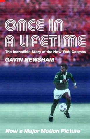 Once in a Lifetime : The Incredible Story of the New York Cosmos: Newsham, Gavin