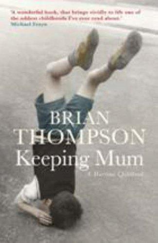 Keeping Mum: A Wartime Childhood: Brian Thompson