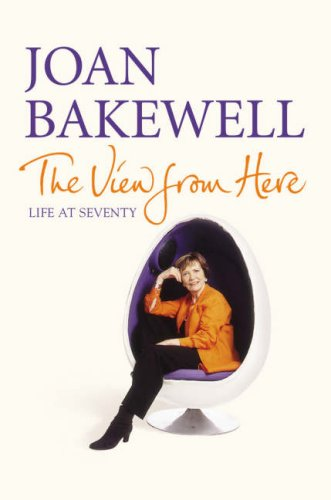 Title: THE VIEW FROM HERE: LIFE AT SEVENTY: JOAN BAKEWELL