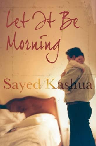 Let it be Morning: A Novel: Sayed Kashua