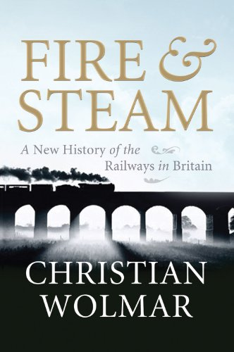 9781843546290: Fire & Steam: A New History of the Railways in Britain