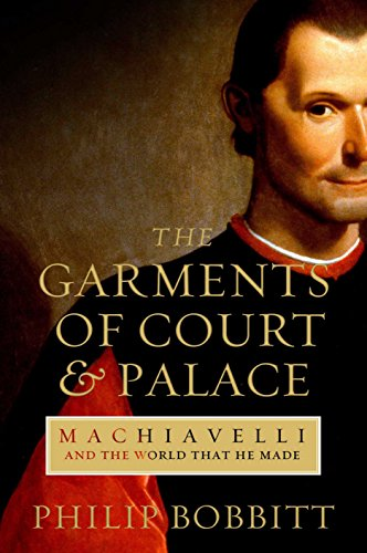 9781843546849: The Garments of Court and Palace: Machiavelli and the World That He Made: A Book That Shook the World (Books That Shook the World)