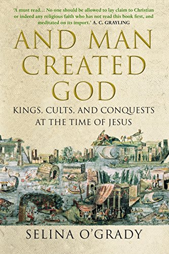 9781843546962: And Man Created God: Kings, Cults and Conquests at the Time of Jesus
