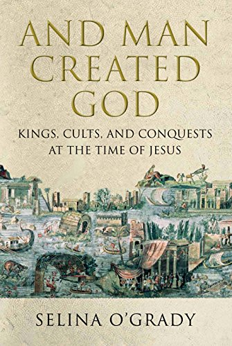 9781843546979: And Man Created God: Kings, Cults and Conquests at the Time of Jesus