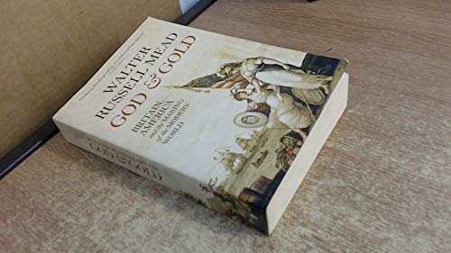 GOD AND GOLD: BRITAIN, AMERICA AND THE MAKING OF THE MODERN WORLD': WALTER RUSSELL MEAD