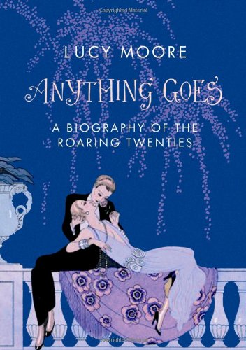 9781843547778: Anything Goes: A Biography of the Roaring Twenties. Lucy Moore