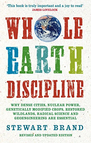 9781843548164: Whole Earth Discipline: Why Dense Cities, Nuclear Power, Transgenic Crops, Restored Wildlands, Radical Science, and Geoengineering Are Necessa