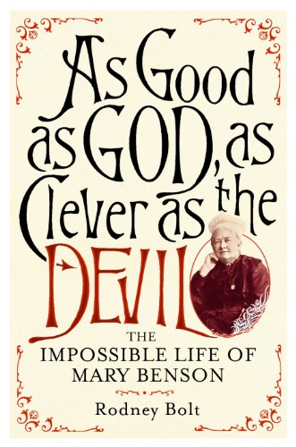 As Good as God, as Clever as the Devil: The Impossible Life of Mary Benson: Bolt, Rodney