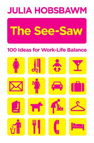 9781843549116: The See-saw: 100 Ideas for Work-life Balance: 100 Recipes for Work-life Balance