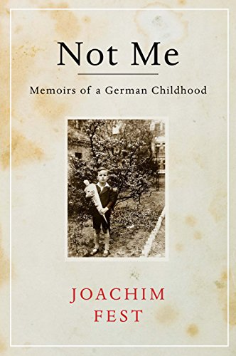 Not Me. Memoirs of a German Childhood.: Fest, Joachim ; Chalmers, Martin [Transl]