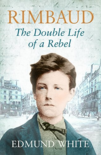 Rimbaud: The Double Life of a Rebel (1843549727) by White, Edmund