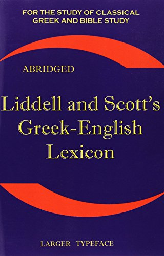 Liddell and Scott's Greek-English Lexicon, Abridged: Original: Henry George Liddell,