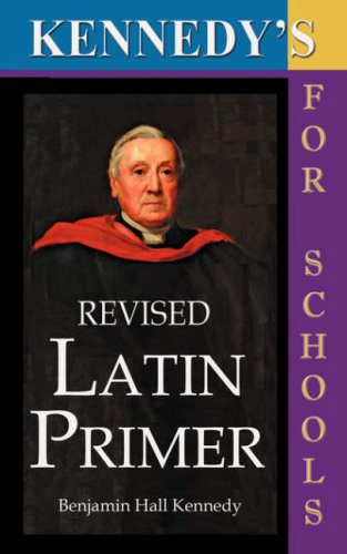 Kennedy s Revised Latin Primer (Paperback): Benjamin Hall Kennedy