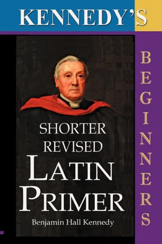 Kennedy s Shorter Revised Latin Primer (Paperback): Benjamin Hall Kennedy