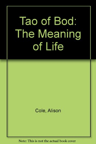 Tao of Bod: The Meaning of Life (1843570297) by Cole, Alison
