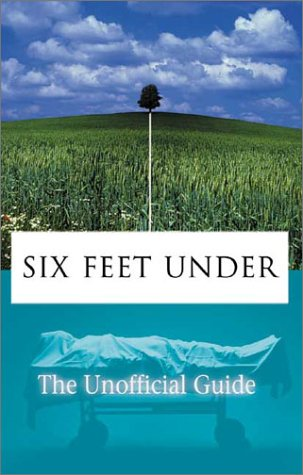 Six Feet Under: The Unofficial Guide: Condon, Paul