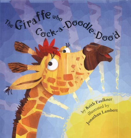 Giraffe Who Cockadoodldooed: Faulkner, Keith and