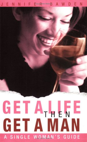 9781843580386: Get a Life, Then Get a Man: A Single Woman's Guide