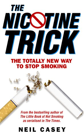 The Nicotine Trick: The Totally New Way To Stop Smoking: Neil Casey