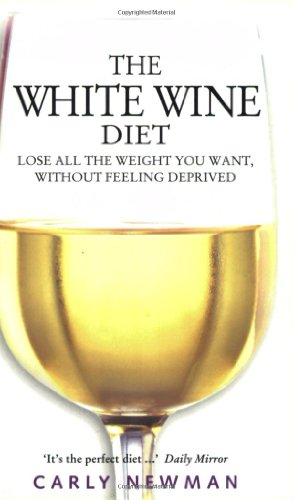 9781843580843: The White Wine Diet: Lose All the Weight You Want, Without Feeling Deprived