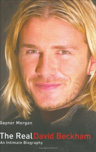 9781843581208: The Real David Beckham: An Intimate Biography