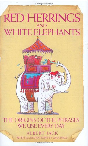 9781843581291: Red Herrings And White Elephants: The Origins Of The Phrases We Use Every Day