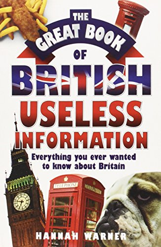 The Great Book of British Useless Information: Everything You Ever Wanted to Know about Britain: ...