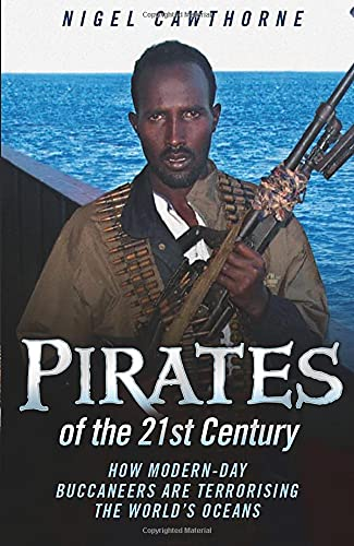Pirates of the 21st Century: How Modern-Day Buccaneers are Terrorising the World's Oceans: ...
