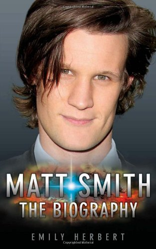 Matt Smith The Biography: Emily Herbert