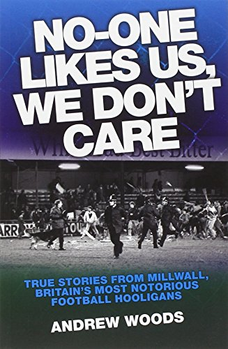 9781843583301: No-One Likes Us, We Don't Care: True Stories from Millwall, Britain's Most Notorious Football Hooligans