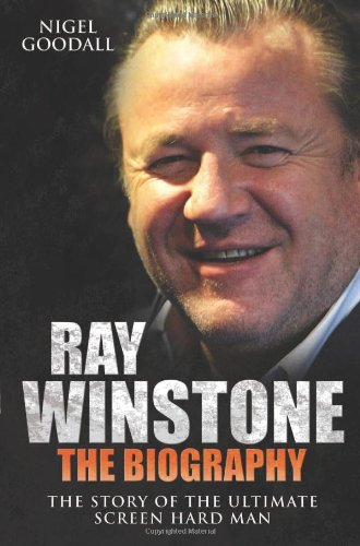 9781843583530: Ray Winstone - the Biography: The Story of the Ultimate Screen Hard Man