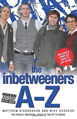 The Inbetweeners A–Z: The Totally Unofficial Guide to the Hit TV Series: Richardson, Matthew; ...