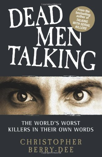 9781843583813: Dead Men Talking: The World's Worst Killers in Their Own Words