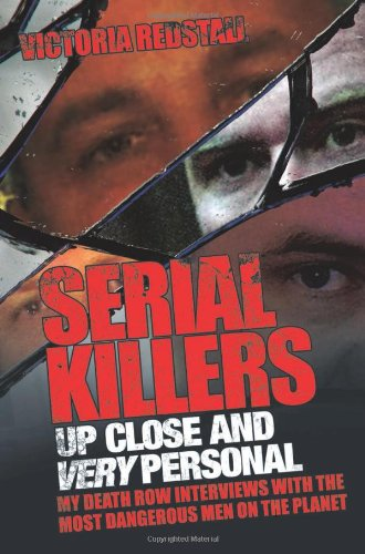 9781843583998: Serial Killers Up Close and Very Personal: My Death Row Interviews with the Most Dangerous Men on the Planet
