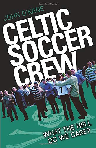 Celtic Soccer Crew: What the Hell Do We Care? (9781843589587) by John O'Kane