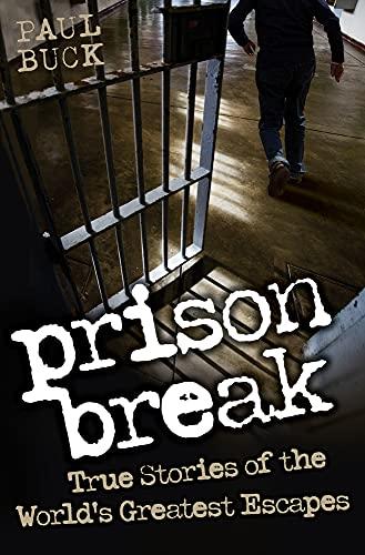 9781843589600: Prison Break: True Stories of the World's Greatest Escapes