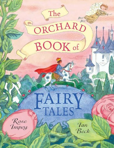 The Orchard Book of Fairytales: Impey, Rose