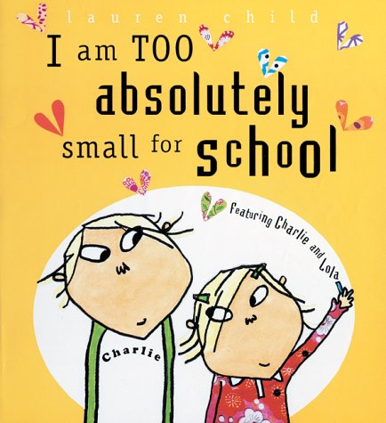 9781843624493: Charlie and Lola: I Am Too Absolutely Small For School