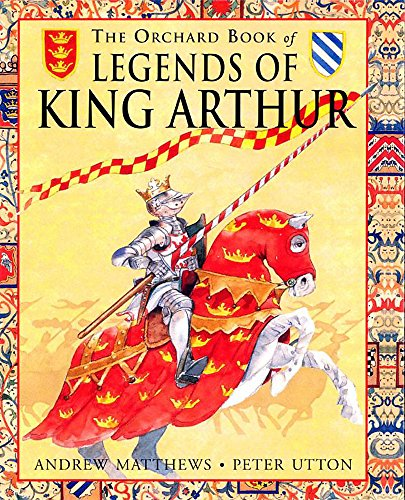 The Orchard Book of Legends of King Arthur: Andrew Matthews