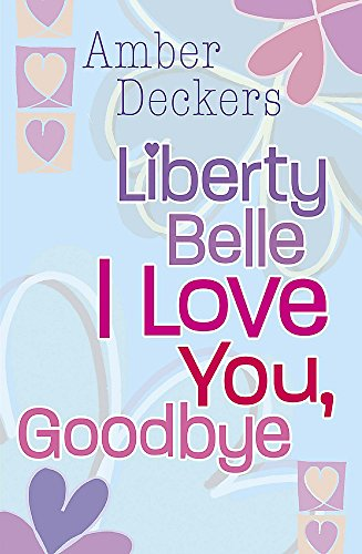 Liberty Belle: I Love You, Goodbye: Deckers, Amber