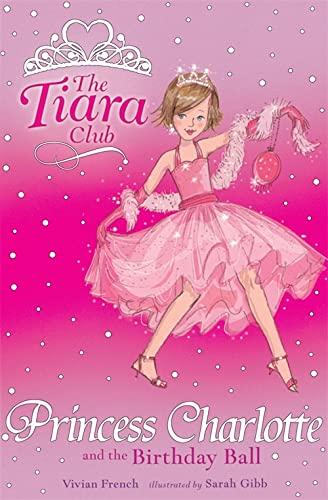 9781843628637: Princess Charlotte and the Birthday Ball (Tiara Club (Paperback))