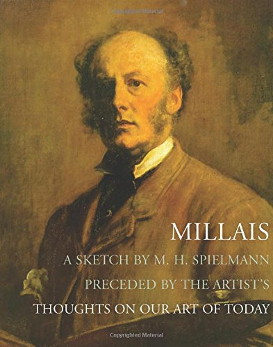 9781843680345: Millais: A Sketch by M. H. Spielmann Preceded by the Artist's Thoughts on Our Art of Today