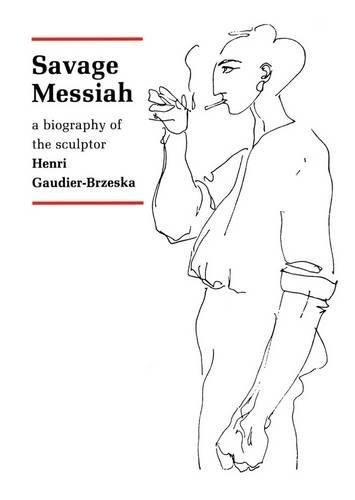 9781843680550: Savage Messiah: A Biography of the Sculptor Henri Gaudier-Brzeska