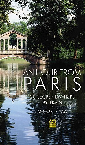 9781843681311: An Hour from Paris: 20 Secret Day Trips by Train