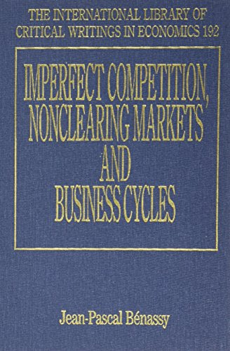 9781843760030: Imperfect Competition, Nonclearing Markets And Business Cycles (International Library of Critical Writings in Economics)